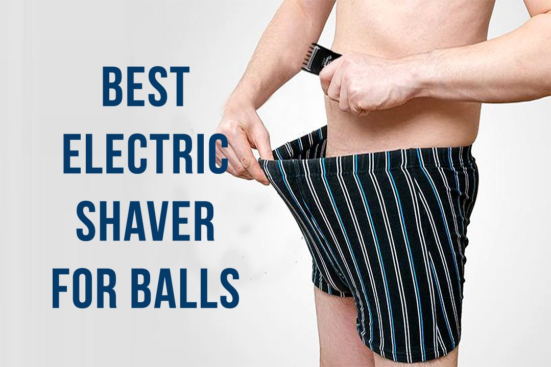 Best Electric Shaver for Balls
