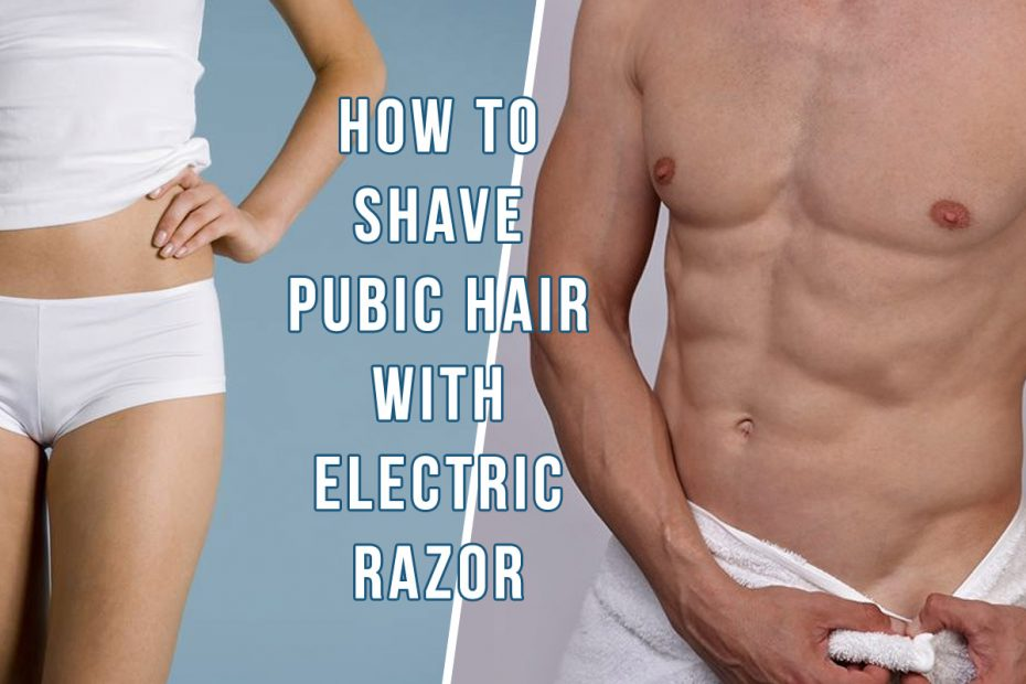 How to Shave Pubic Hair with Electric Razor