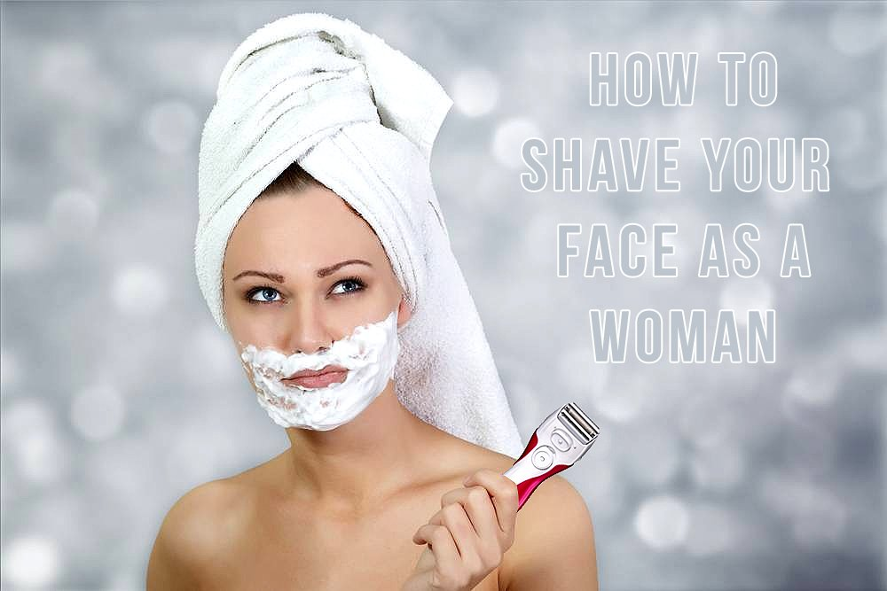 How to Shave Your Face as a Woman