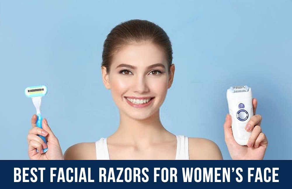 Best Facial Razors for Women's Fine Facial Hair